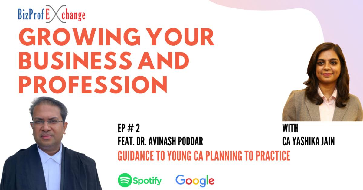 Episode 2 Feat Dr. Adv. Ca Avinash Poddar on Guidance to practicing professionals